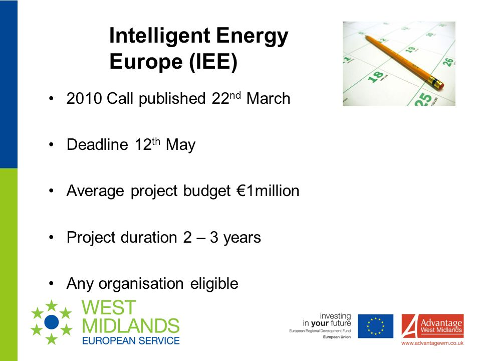 2010 Call published 22 nd March Deadline 12 th May Average project budget 1million Project duration 2 – 3 years Any organisation eligible Intelligent Energy Europe (IEE)