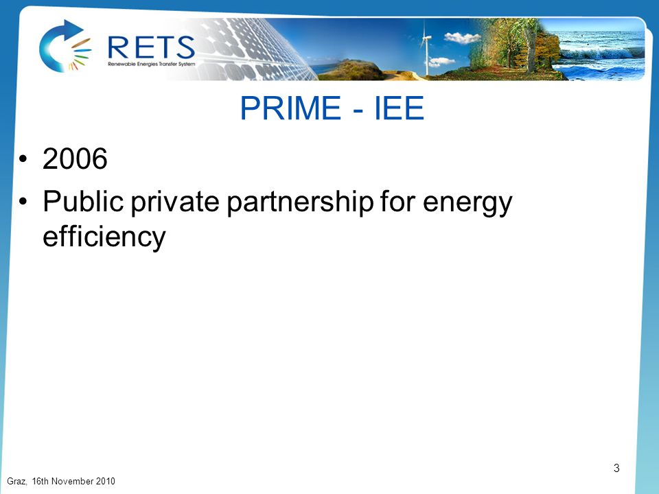 PRIME - IEE 2006 Public private partnership for energy efficiency Graz, 16th November 2010 3