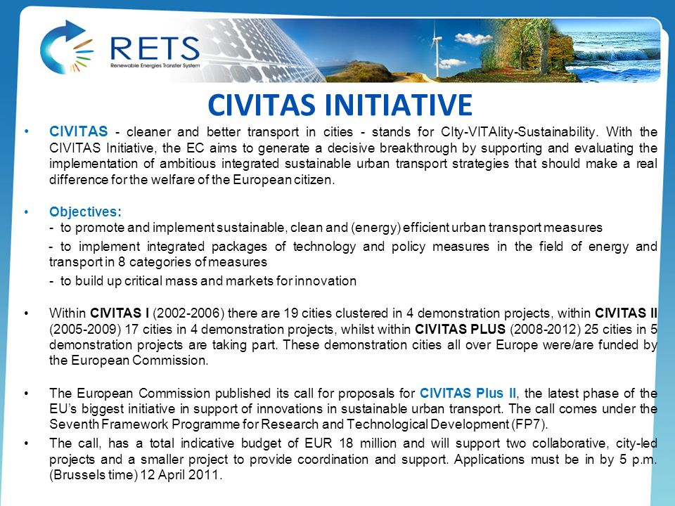 CIVITAS INITIATIVE CIVITAS - cleaner and better transport in cities - stands for CIty-VITAlity-Sustainability. With the CIVITAS Initiative, the EC aim