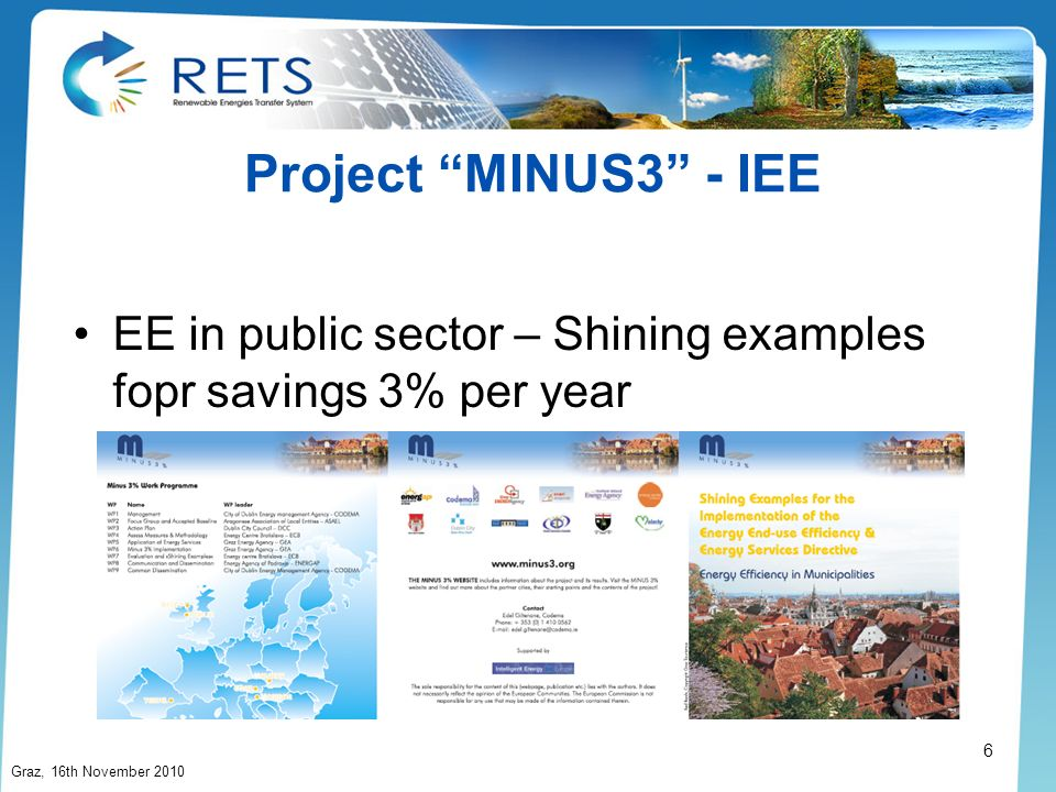 Project MINUS3 - IEE EE in public sector – Shining examples fopr savings 3% per year Graz, 16th November 2010 6