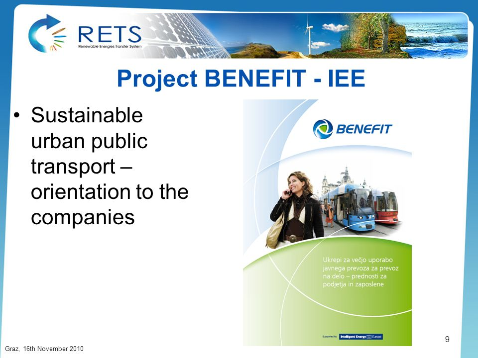 Project BENEFIT - IEE Sustainable urban public transport – orientation to the companies Graz, 16th November 2010 9