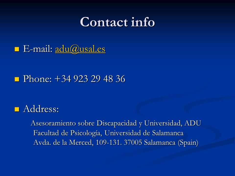 Contact info     Phone: Phone: Address: Address: Asesoramiento sobre Discapacidad y Universidad, ADU Facultad de Psicología, Universidad de Salamanca Avda.