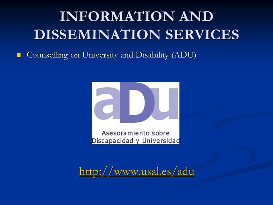 INFORMATION AND DISSEMINATION SERVICES Counselling on University and Disability (ADU) Counselling on University and Disability (ADU)
