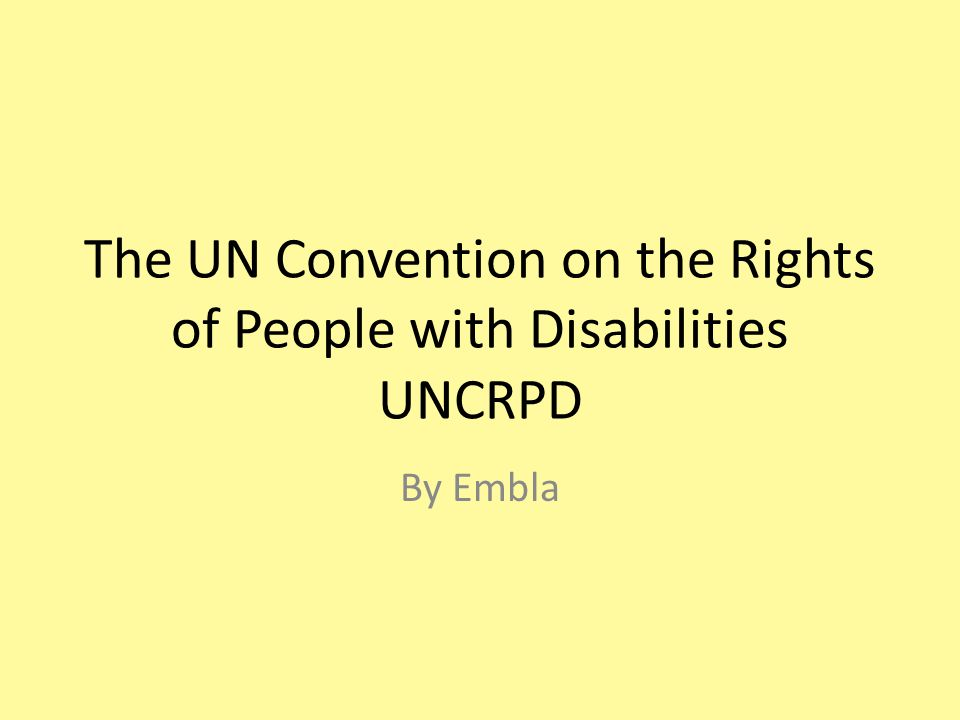 The UN Convention on the Rights of People with Disabilities UNCRPD By Embla