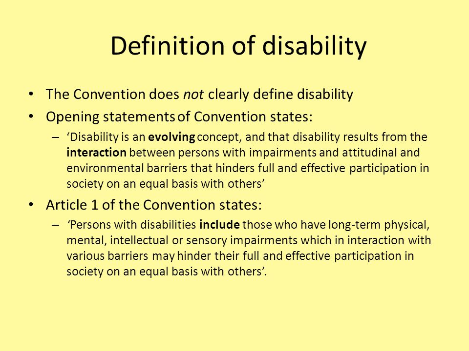 The Convention does not clearly define disability Opening statements of Convention states: – Disability is an evolving concept, and that disability re