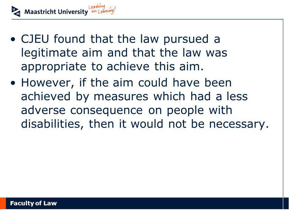 Faculty of Law CJEU found that the law pursued a legitimate aim and that the law was appropriate to achieve this aim.