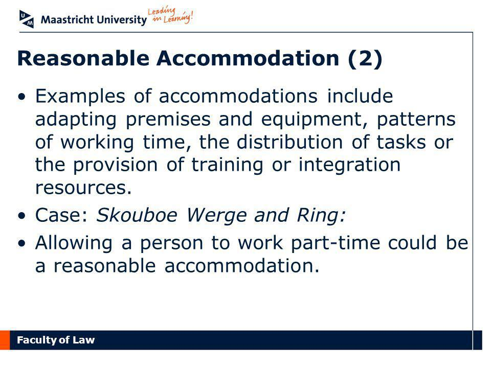 Faculty of Law Reasonable Accommodation (2) Examples of accommodations include adapting premises and equipment, patterns of working time, the distribution of tasks or the provision of training or integration resources.