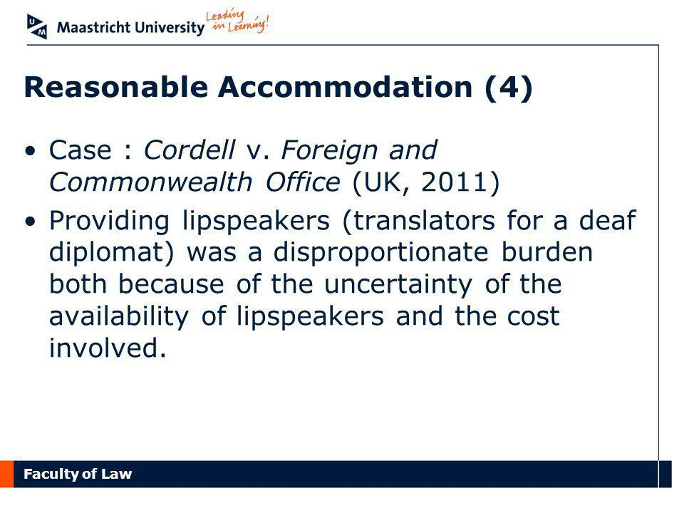 Faculty of Law Reasonable Accommodation (4) Case : Cordell v. Foreign and Commonwealth Office (UK, 2011) Providing lipspeakers (translators for a deaf