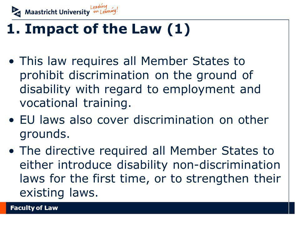 Faculty of Law 1. Impact of the Law (1) This law requires all Member States to prohibit discrimination on the ground of disability with regard to empl