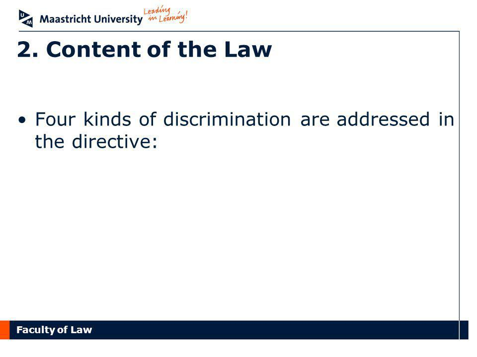 Faculty of Law 2. Content of the Law Four kinds of discrimination are addressed in the directive: