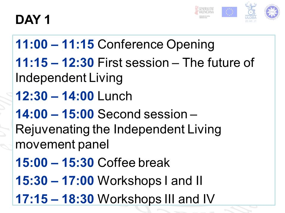 11:00 – 11:15 Conference Opening 11:15 – 12:30 First session – The future of Independent Living 12:30 – 14:00 Lunch 14:00 – 15:00 Second session – Rej