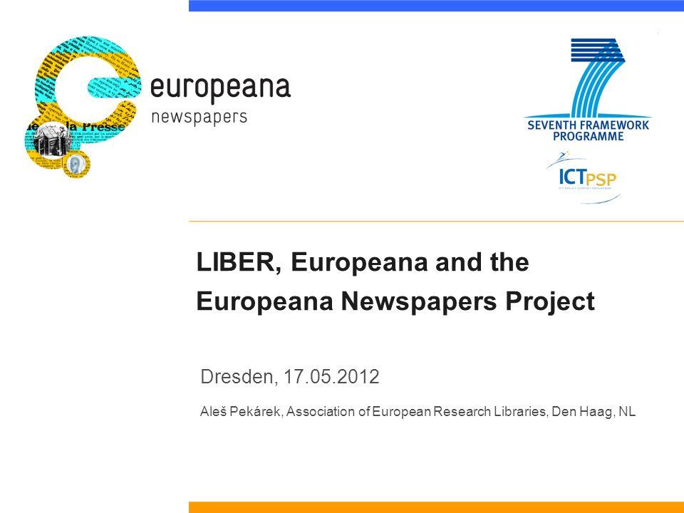 LIBER, Europeana and the Europeana Newspapers Project Dresden, 17.05.2012 Aleš Pekárek, Association of European Research Libraries, Den Haag, NL