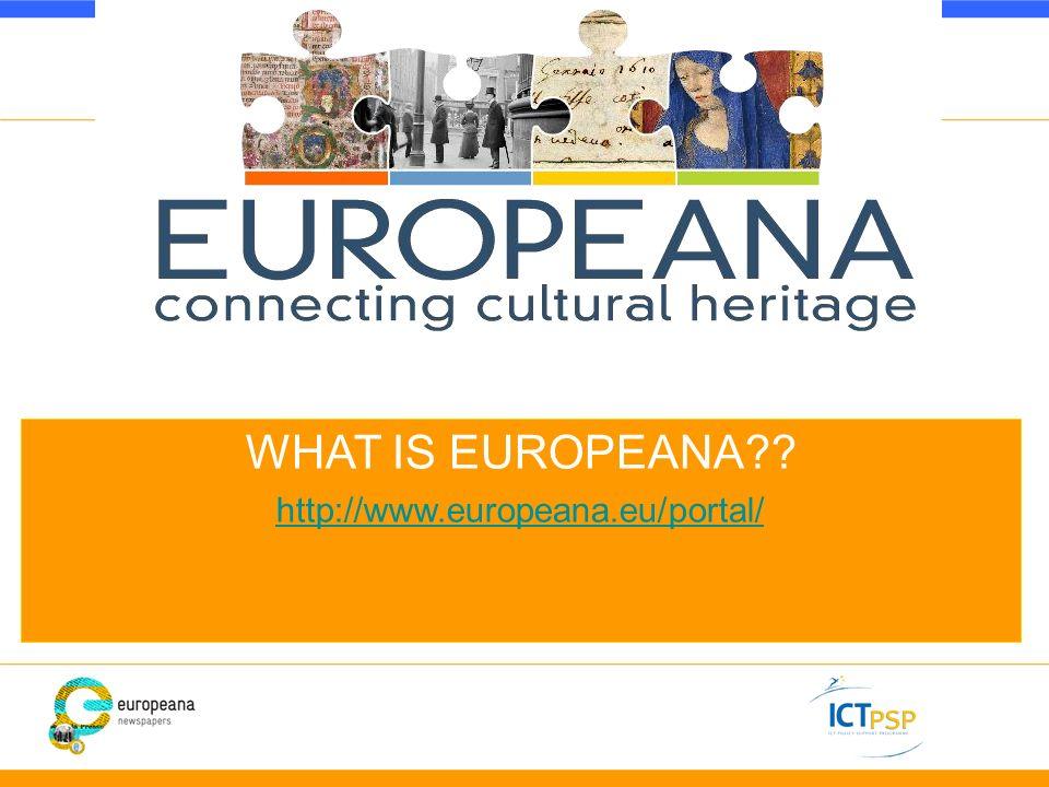 WHAT IS EUROPEANA http://www.europeana.eu/portal/