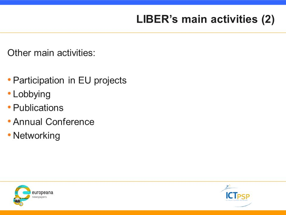 LIBERs main activities (2) Other main activities: Participation in EU projects Lobbying Publications Annual Conference Networking