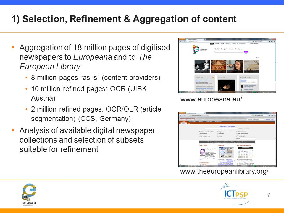 1) Refinement – OCR and OLR 10 million refined pages: OCR (UIBK, Austria) 2 million refined pages: OCR/OLR (article segmentation) (CCS, Germany) UIBK enriches the OCR with structural information from their Document Understanding Platform CCS produces OCR and verification of column recognition, zoning, article segmentation, and page class recognition CCS provides libraries with a client technology for manual correction of recognition and segmentation results CCS: Column recognition, article segmentation UIBK: Detection of headings, footnotes, etc.