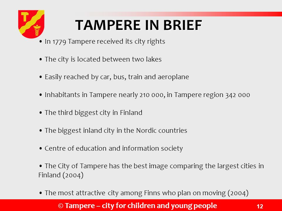 © Tampere – city for children and young people 12 TAMPERE IN BRIEF In 1779 Tampere received its city rights The city is located between two lakes Easi