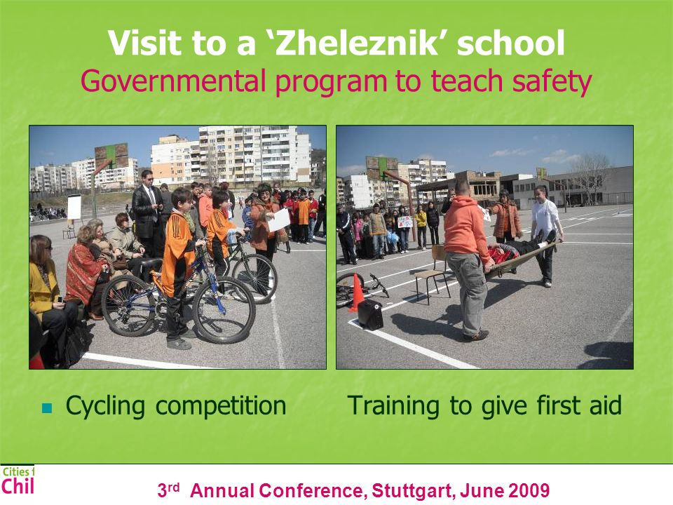 3 rd Annual Conference, Stuttgart, June 2009 Visit to a Zheleznik school Governmental program to teach safety Cycling competition Training to give first aid