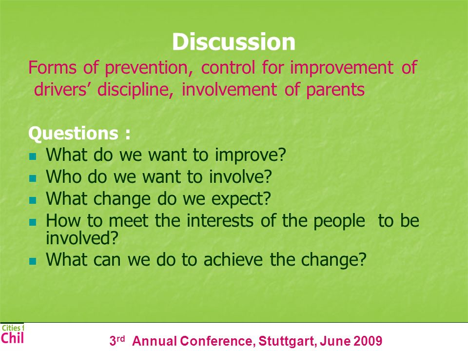 3 rd Annual Conference, Stuttgart, June 2009 Discussion Forms of prevention, control for improvement of drivers discipline, involvement of parents Que