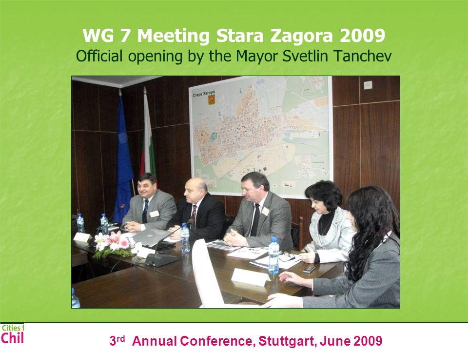 3 rd Annual Conference, Stuttgart, June 2009 WG 7 Meeting Stara Zagora 2009 Official opening by the Mayor Svetlin Tanchev