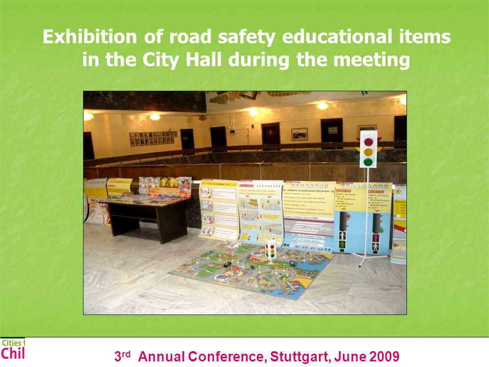 3 rd Annual Conference, Stuttgart, June 2009 Exhibition of road safety educational items in the City Hall during the meeting