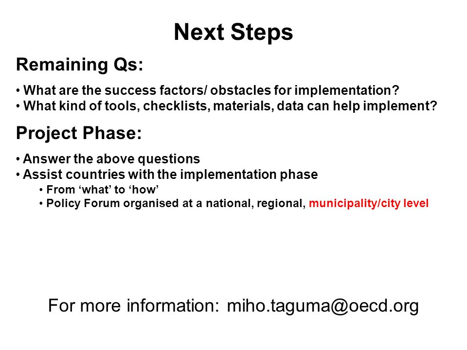 Next Steps Remaining Qs: What are the success factors/ obstacles for implementation? What kind of tools, checklists, materials, data can help implemen