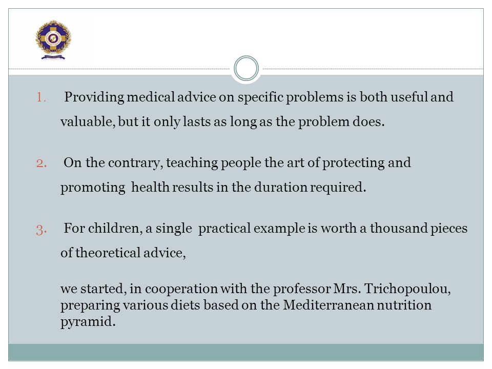 1. Providing medical advice on specific problems is both useful and valuable, but it only lasts as long as the problem does. 2. On the contrary, teach