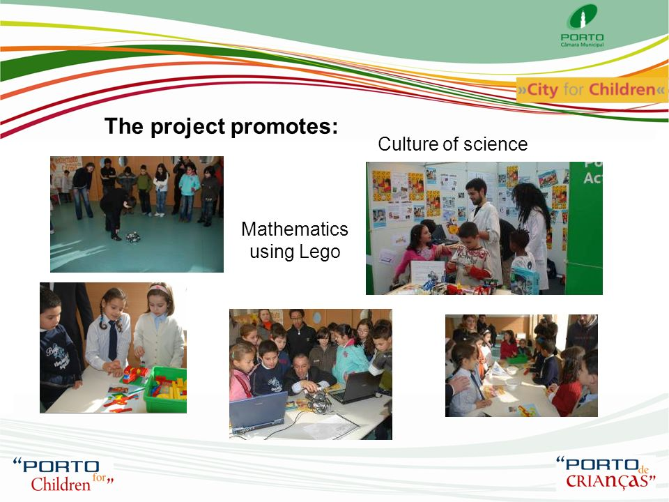 The project promotes: Culture of science Mathematics using Lego