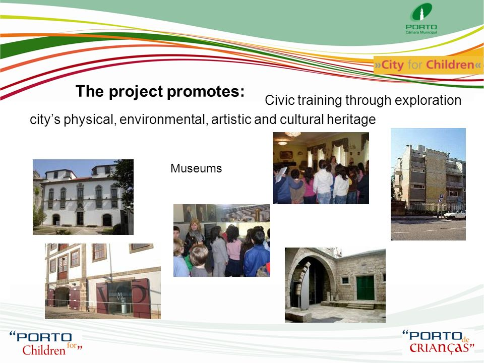 The project promotes: Civic training through exploration Museums citys physical, environmental, artistic and cultural heritage