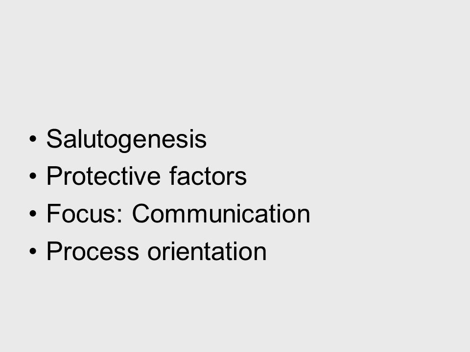 Salutogenesis Protective factors Focus: Communication Process orientation