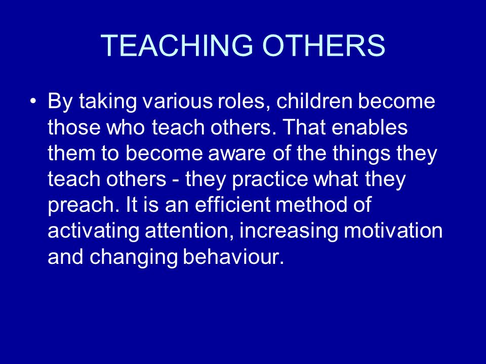 TEACHING OTHERS By taking various roles, children become those who teach others.
