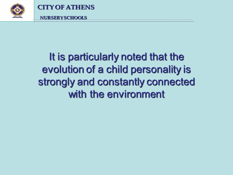 CITY OF ATHENS CITY OF ATHENS NURSERY SCHOOLS NURSERY SCHOOLS It is particularly noted that the evolution of a child personality is strongly and constantly connected with the environment