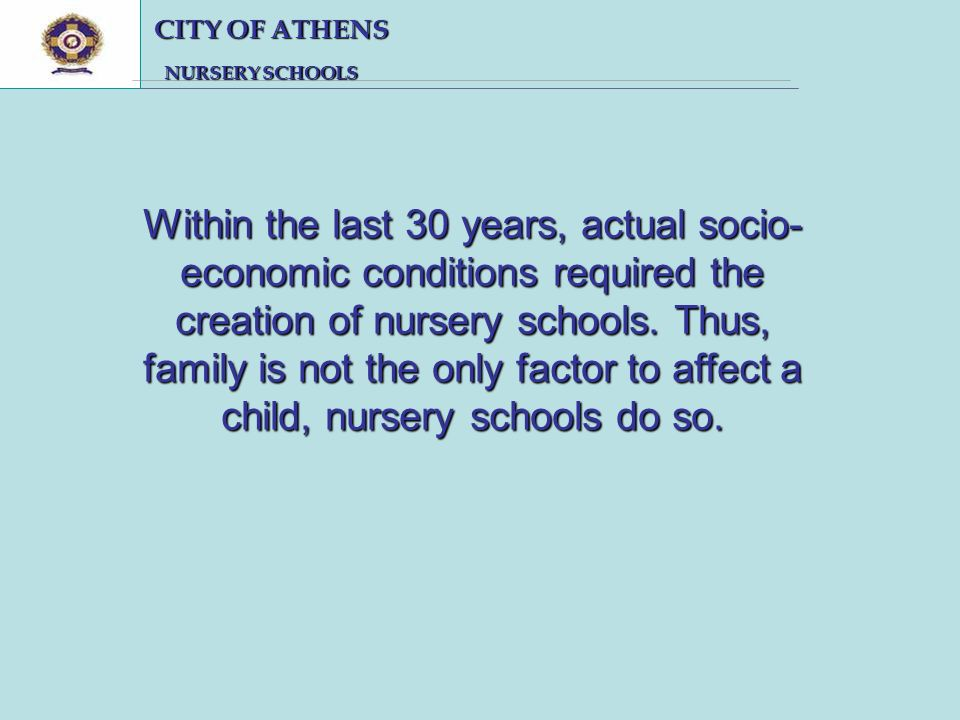 CITY OF ATHENS CITY OF ATHENS NURSERY SCHOOLS NURSERY SCHOOLS Within the last 30 years, actual socio- economic conditions required the creation of nursery schools.