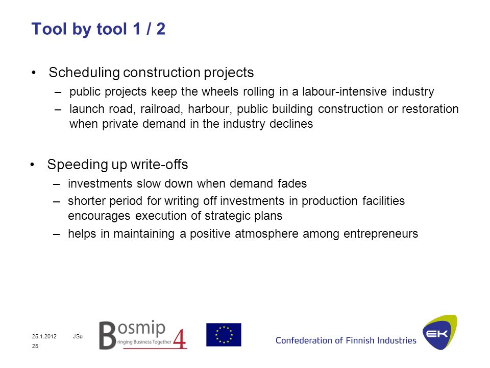 25.1.2012JSu 25 Tool by tool 1 / 2 Scheduling construction projects –public projects keep the wheels rolling in a labour-intensive industry –launch ro
