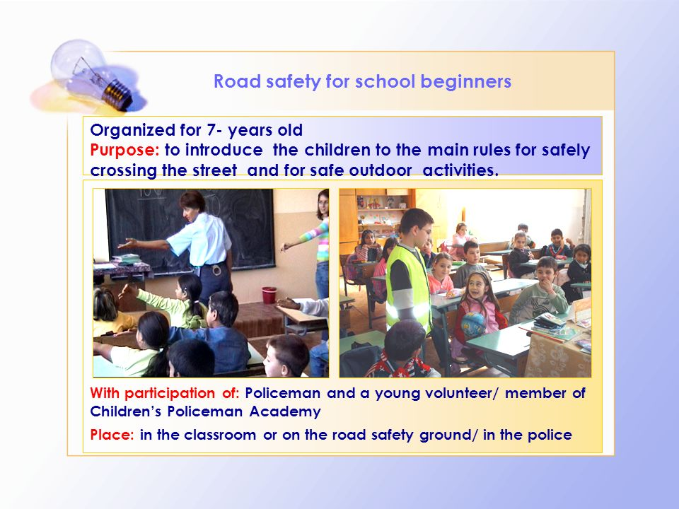Road safety for school beginners Organized for 7- years old Purpose: to introduce the children to the main rules for safely crossing the street and for safe outdoor activities.
