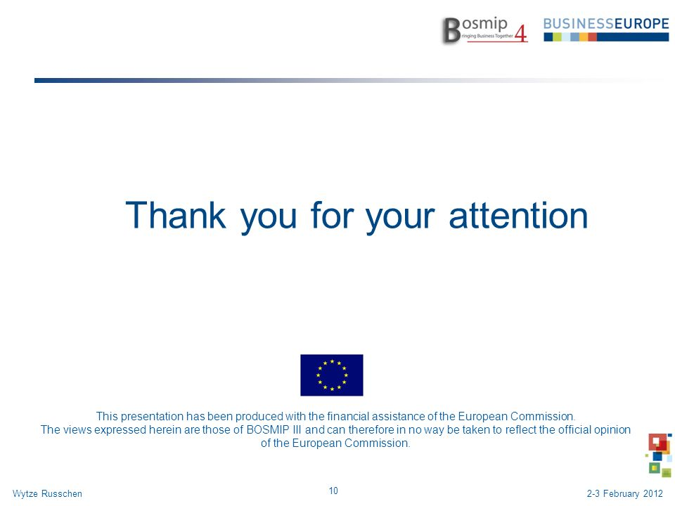 Thank you for your attention 10 Wytze Russchen This presentation has been produced with the financial assistance of the European Commission.