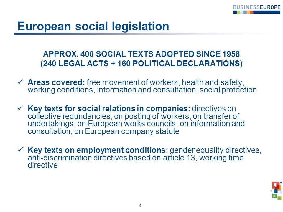 3 European social legislation APPROX. 400 SOCIAL TEXTS ADOPTED SINCE 1958 (240 LEGAL ACTS + 160 POLITICAL DECLARATIONS) Areas covered: free movement o