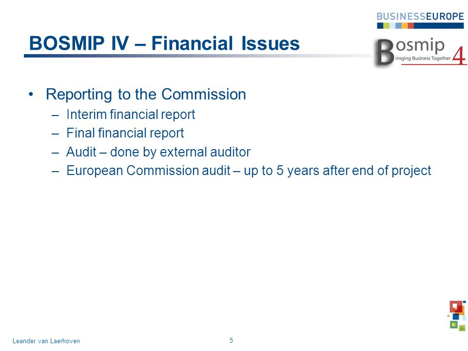 BOSMIP IV – Financial Issues Reporting to the Commission –Interim financial report –Final financial report –Audit – done by external auditor –European