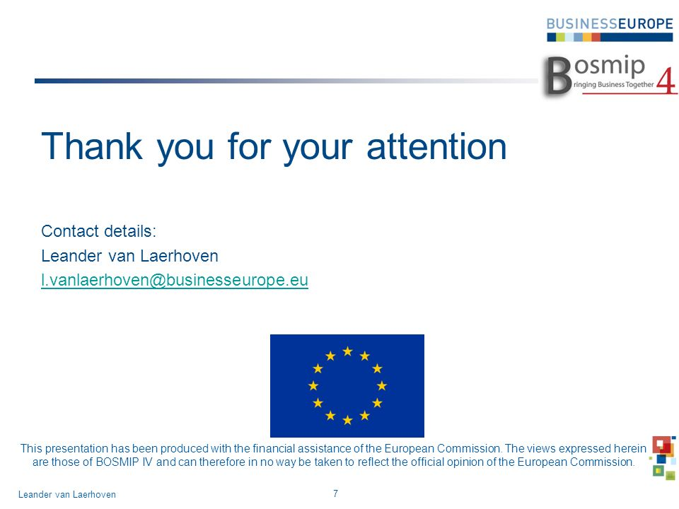 Thank you for your attention Contact details: Leander van Laerhoven l.vanlaerhoven@businesseurope.eu 7 Leander van Laerhoven This presentation has bee