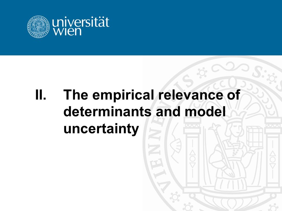 II.The empirical relevance of determinants and model uncertainty