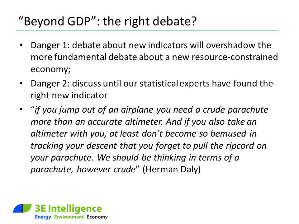Beyond GDP: the right debate? Danger 1: debate about new indicators will overshadow the more fundamental debate about a new resource-constrained econo