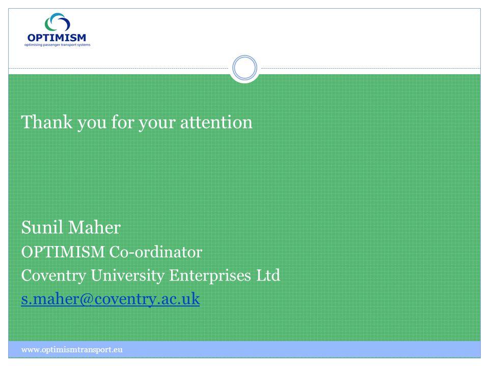 Thank you for your attention Sunil Maher OPTIMISM Co-ordinator Coventry University Enterprises Ltd s.maher@coventry.ac.uk www.optimismtransport.eu
