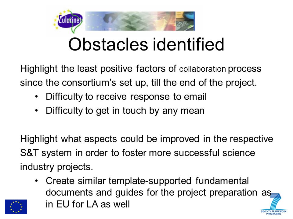 Obstacles identified Highlight the least positive factors of collaboration process since the consortiums set up, till the end of the project.