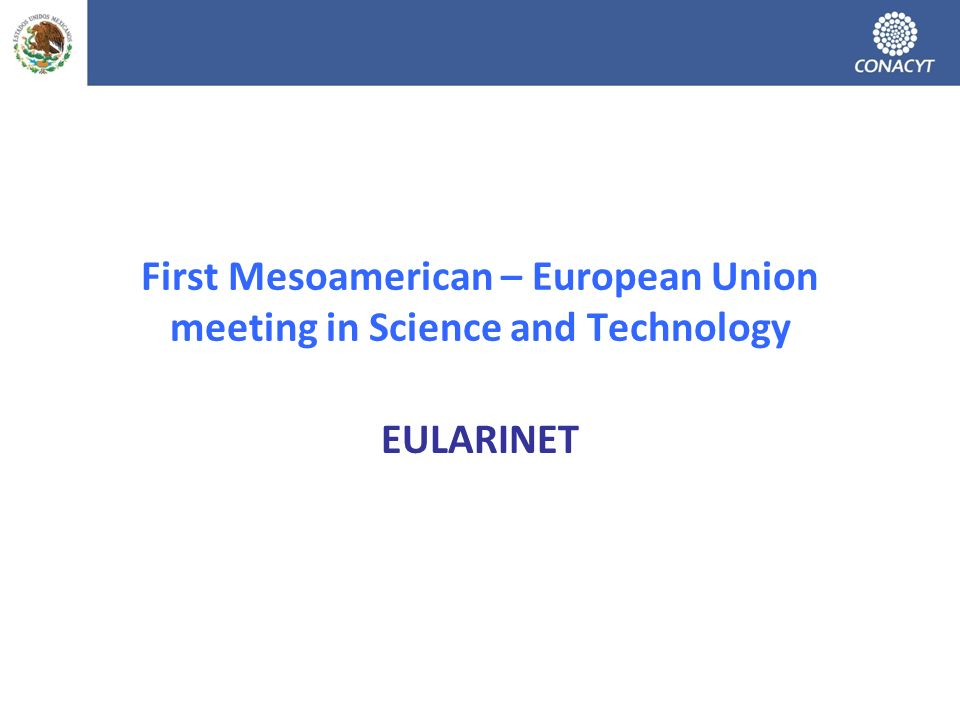EULARINET First Mesoamerican – European Union meeting in Science and Technology