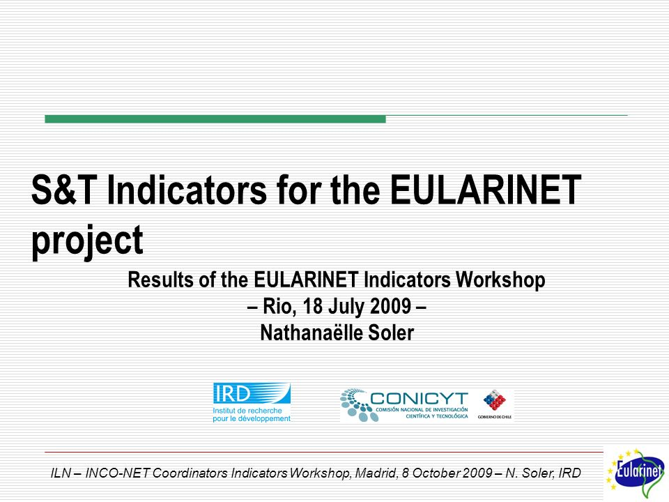 ILN – INCO-NET Coordinators Indicators Workshop, Madrid, 8 October 2009 – N.