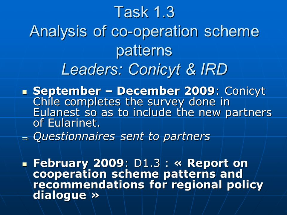 September – December 2009: Conicyt Chile completes the survey done in Eulanest so as to include the new partners of Eularinet. September – December 20