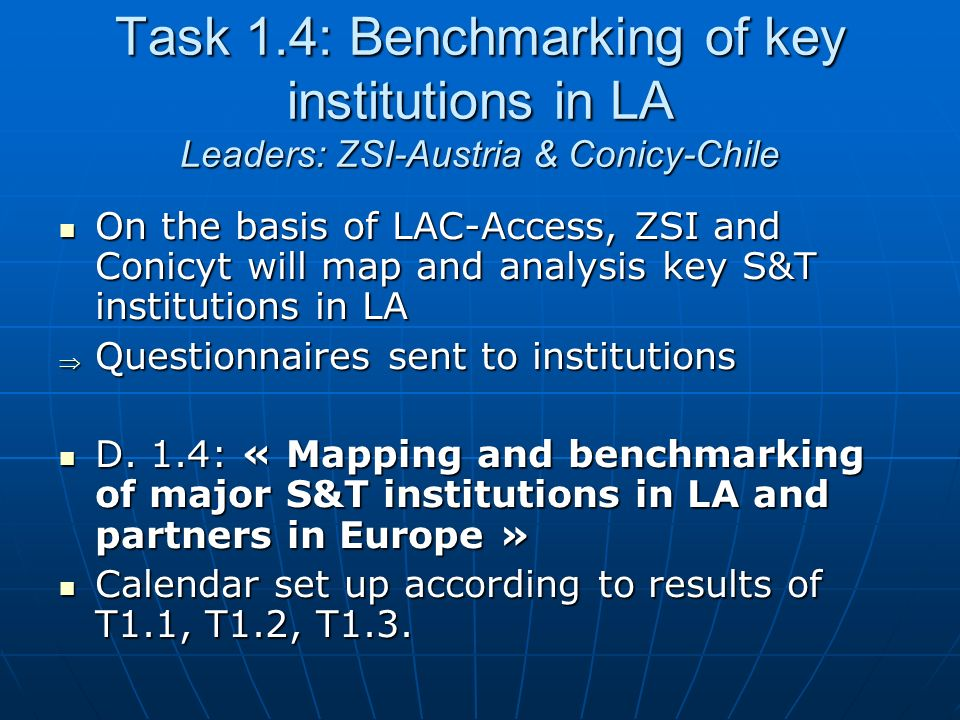 Task 1.4: Benchmarking of key institutions in LA Leaders: ZSI-Austria & Conicy-Chile On the basis of LAC-Access, ZSI and Conicyt will map and analysis