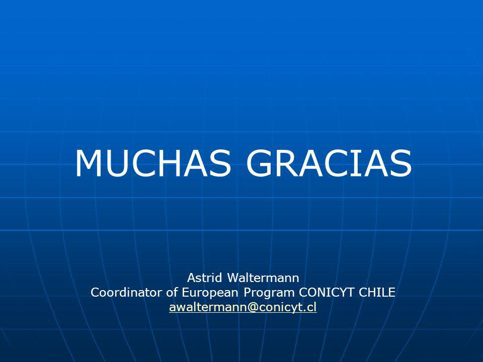 MUCHAS GRACIAS Astrid Waltermann Coordinator of European Program CONICYT CHILE awaltermann@conicyt.cl