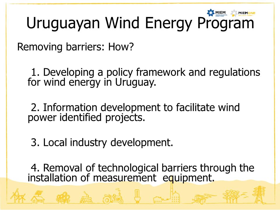 Wind Energy Map link: http://www.energiaeolica.gub.uyhttp://www.energiaeolica.gub.uy Wind Energy Map: High 50m, 30m y 15m