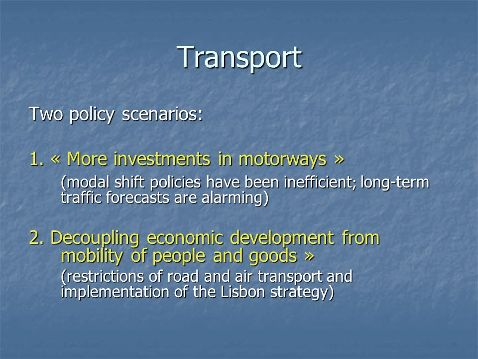 Transport Two policy scenarios: 1.