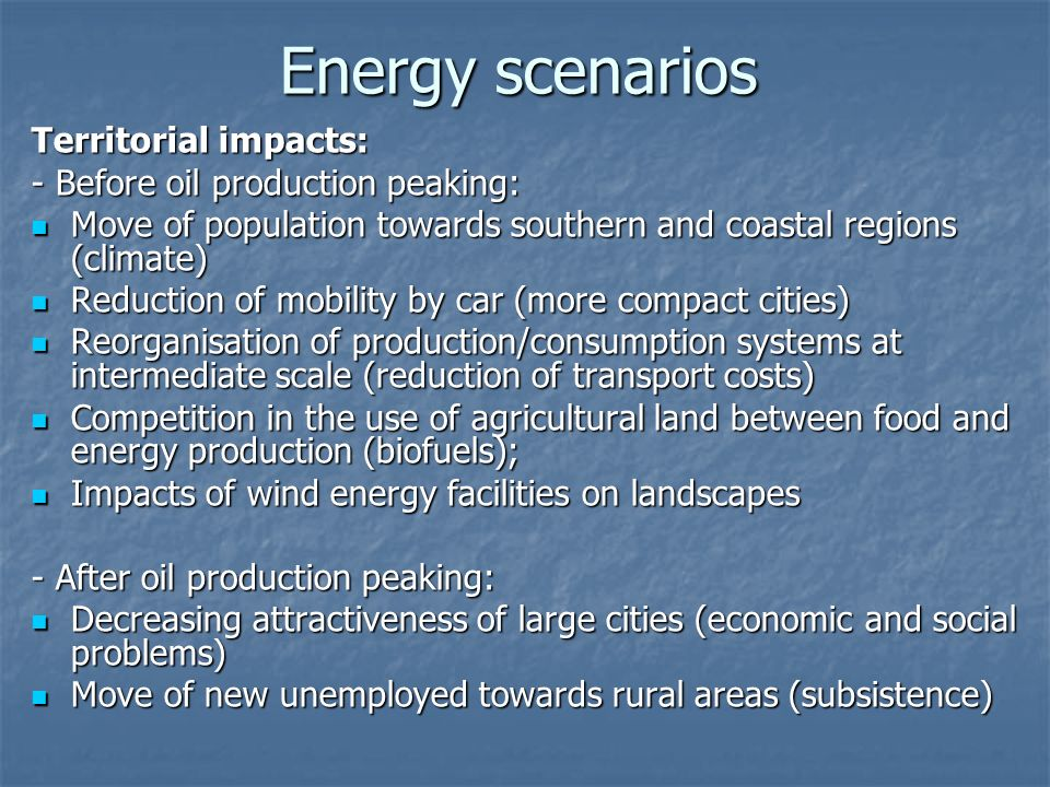 Energy scenarios Territorial impacts: - Before oil production peaking: Move of population towards southern and coastal regions (climate) Move of popul